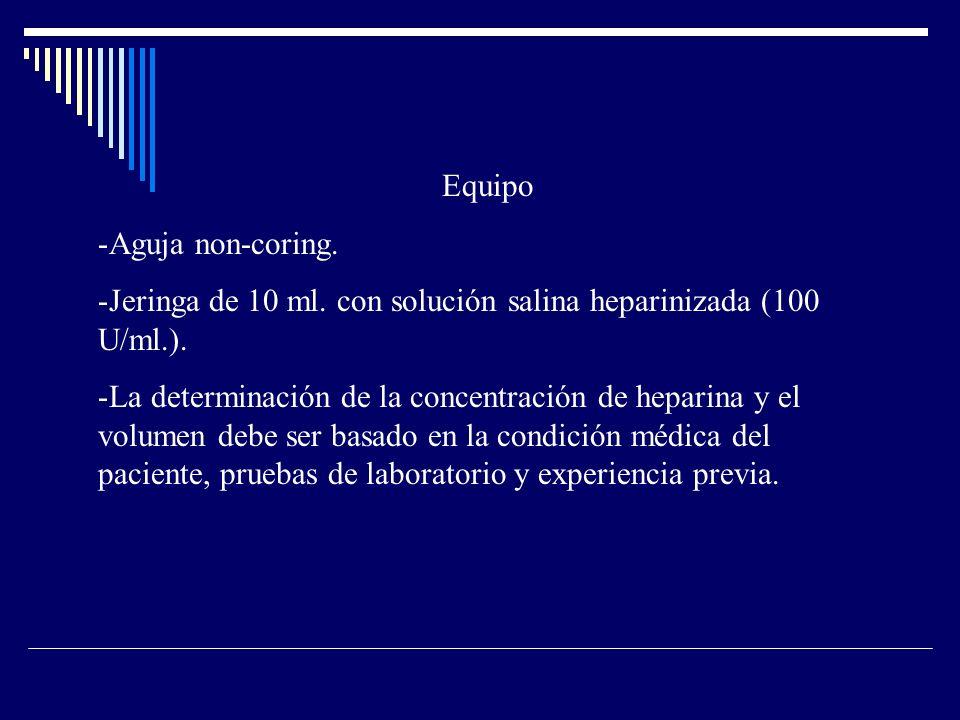 Equipo -Aguja non-coring. -Jeringa de 10 ml. con solución salina heparinizada (100 U/ml.).