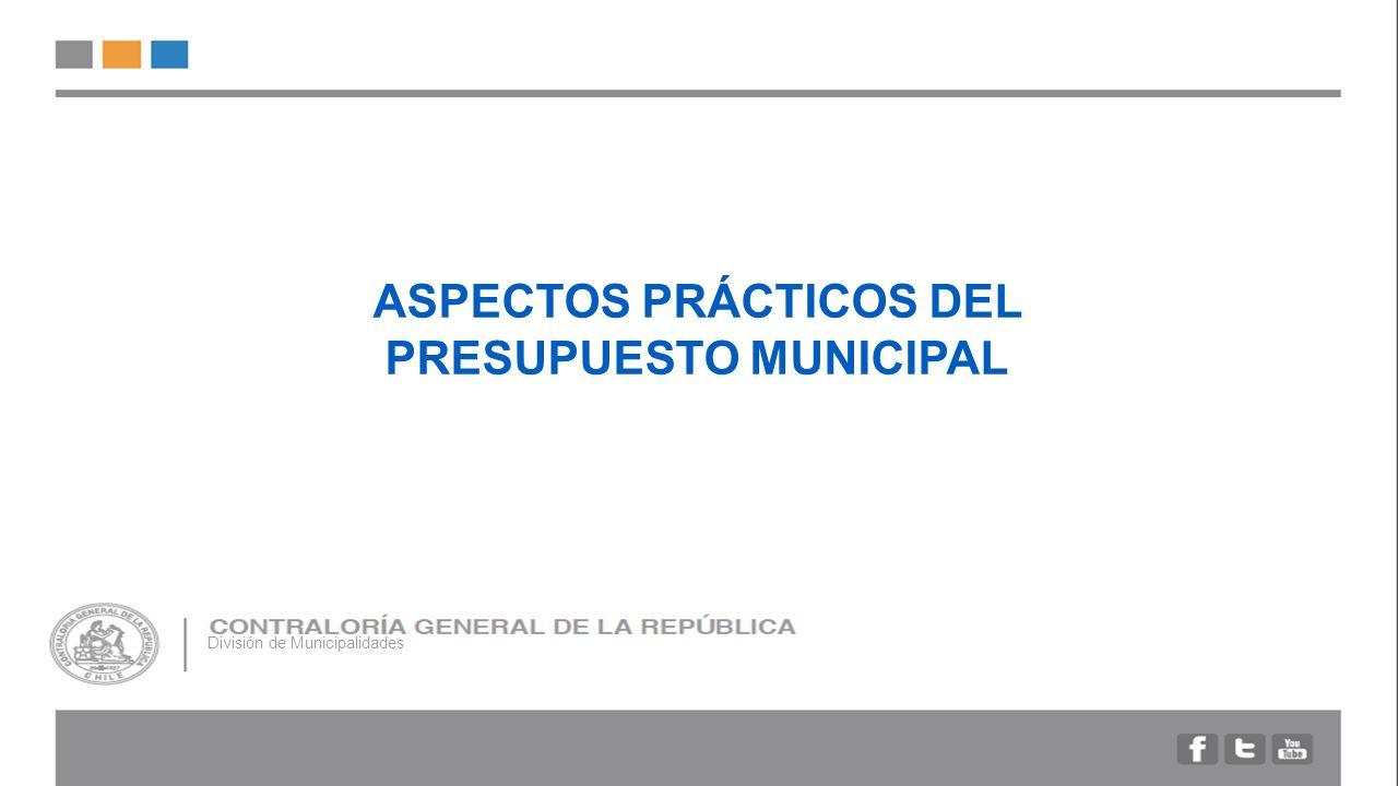 ASPECTOS PRÁCTICOS DEL PRESUPUESTO MUNICIPAL División de Municipalidades