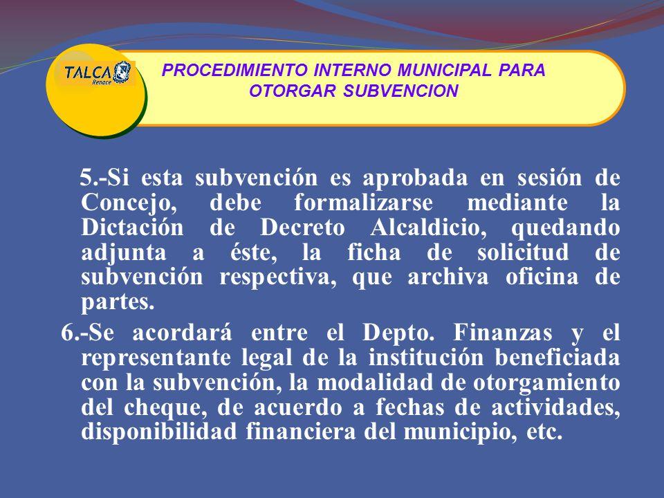 5.-Si esta subvención es aprobada en sesión de Concejo, debe formalizarse mediante la Dictación de Decreto Alcaldicio, quedando adjunta a éste, la ficha de solicitud de subvención respectiva, que archiva oficina de partes.