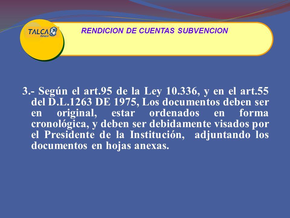 3.- Según el art.95 de la Ley 10.336, y en el art.55 del D.L.1263 DE 1975, Los documentos deben ser en original, estar ordenados en forma cronológica, y deben ser debidamente visados por el Presidente de la Institución, adjuntando los documentos en hojas anexas.