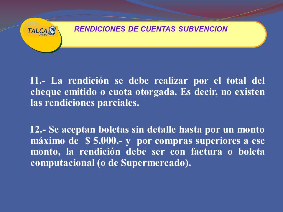 11.- La rendición se debe realizar por el total del cheque emitido o cuota otorgada.