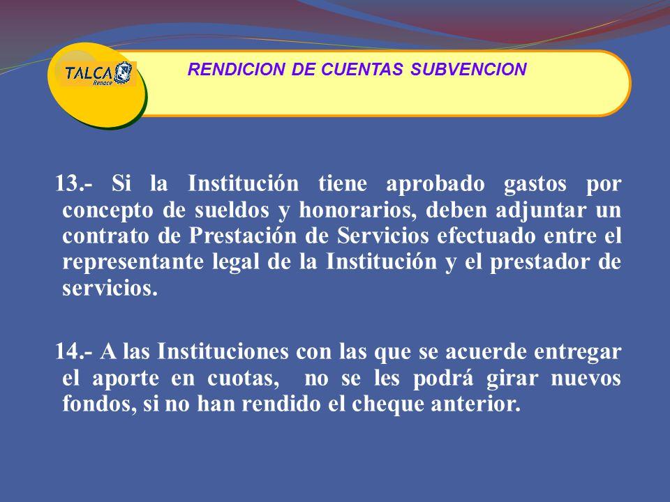 13.- Si la Institución tiene aprobado gastos por concepto de sueldos y honorarios, deben adjuntar un contrato de Prestación de Servicios efectuado entre el representante legal de la Institución y el prestador de servicios.