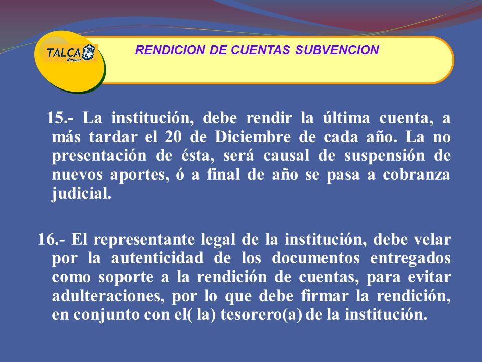 15.- La institución, debe rendir la última cuenta, a más tardar el 20 de Diciembre de cada año.
