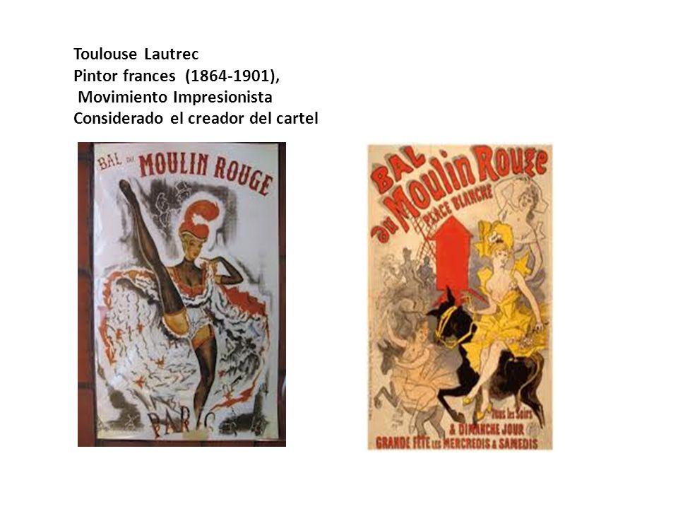 Toulouse Lautrec Pintor frances (1864-1901), Movimiento Impresionista Considerado el creador del cartel