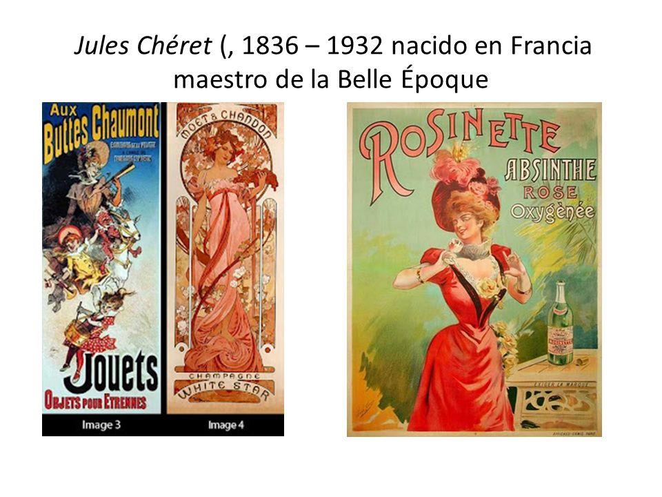 Jules Chéret (, 1836 – 1932 nacido en Francia maestro de la Belle Époque