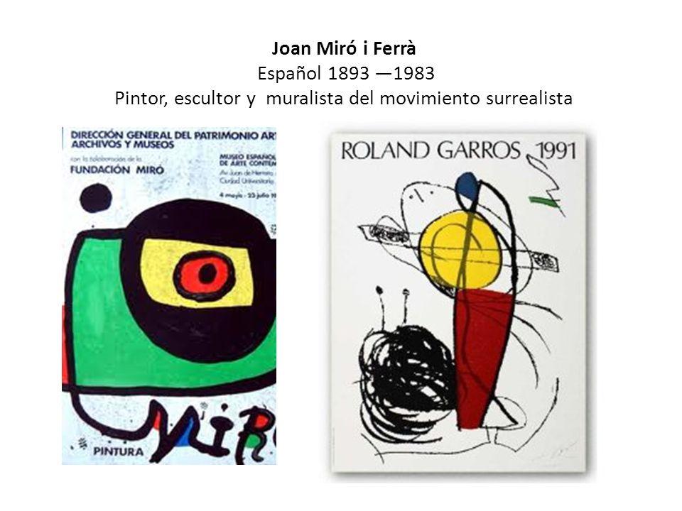 Joan Miró i Ferrà Español 1893 —1983 Pintor, escultor y muralista del movimiento surrealista movimiento Surrealista