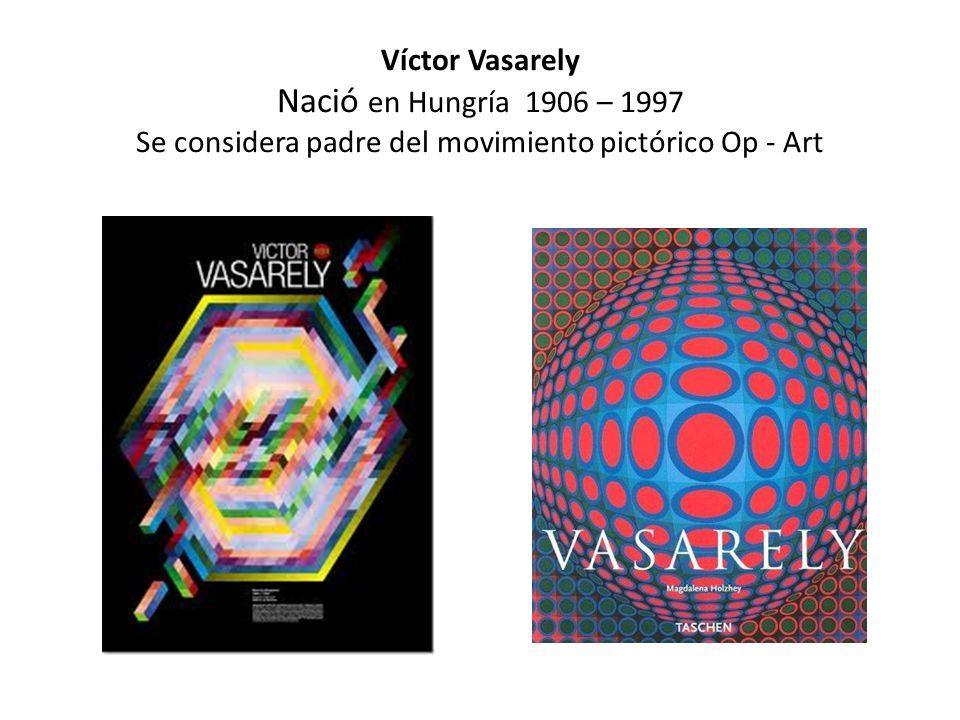 Víctor Vasarely Nació en Hungría 1906 – 1997 Se considera padre del movimiento pictórico Op - Art