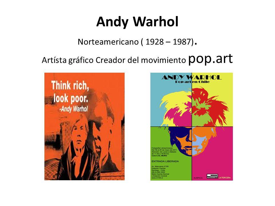 Andy Warhol Norteamericano ( 1928 – 1987). Artísta gráfico Creador del movimiento pop.art