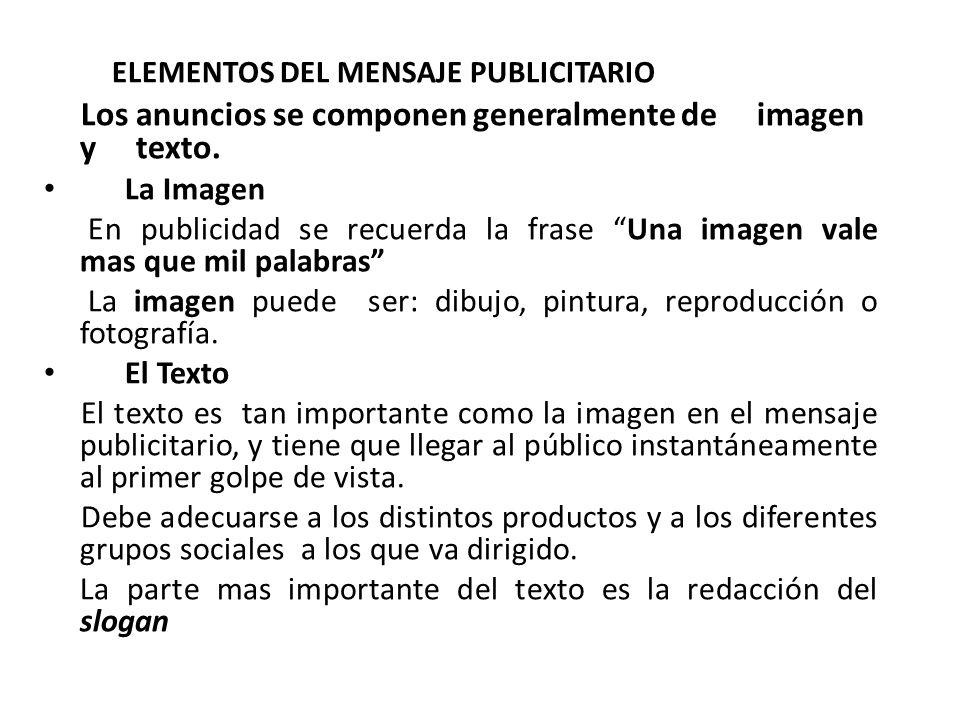 ELEMENTOS DEL MENSAJE PUBLICITARIO Los anuncios se componen generalmente de imagen y texto.
