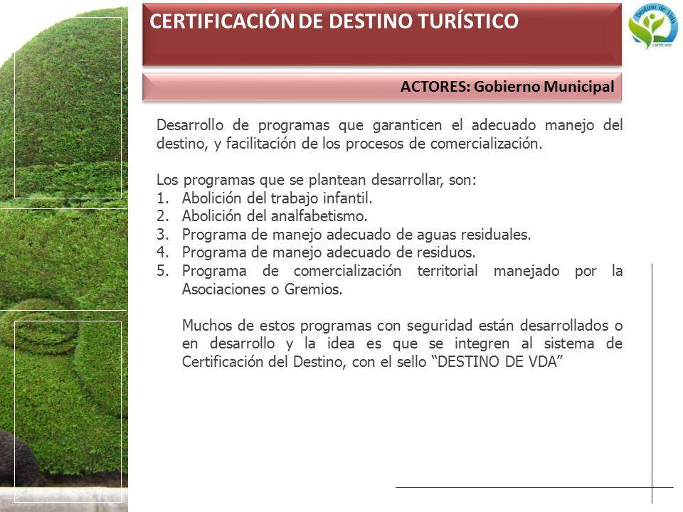 ACTORES: Gobierno Municipal CERTIFICACIÓN DE DESTINO TURÍSTICO Desarrollo de programas que garanticen el adecuado manejo del destino, y facilitación de los procesos de comercialización.