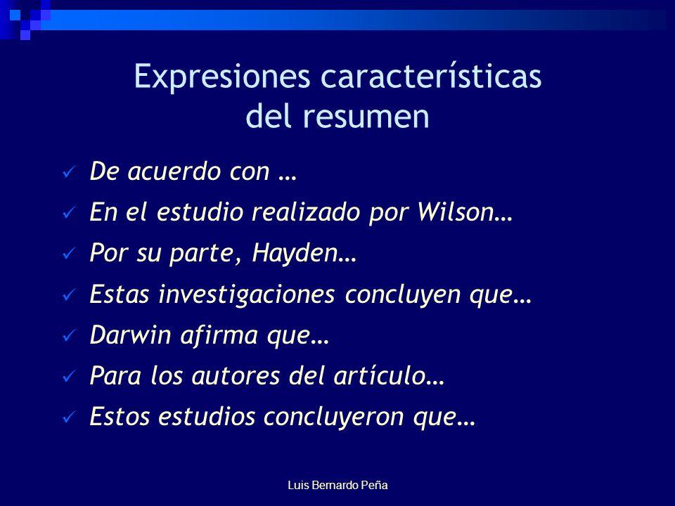 Luis Bernardo Peña Expresiones características del resumen De acuerdo con … En el estudio realizado por Wilson… Por su parte, Hayden… Estas investigaciones concluyen que… Darwin afirma que… Para los autores del artículo… Estos estudios concluyeron que…