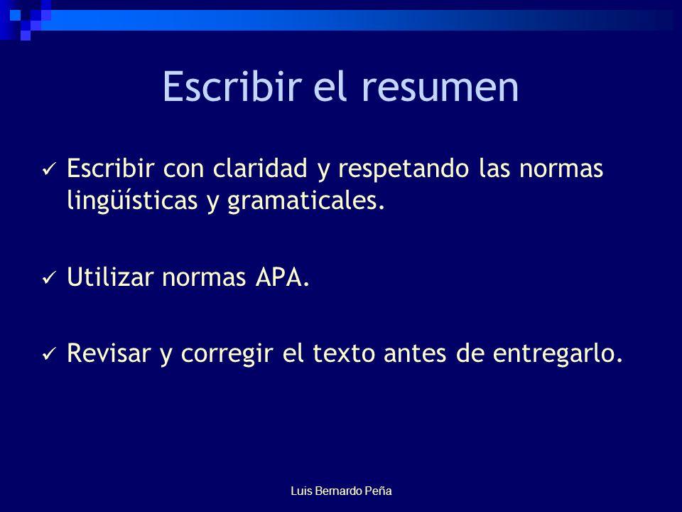 Luis Bernardo Peña Escribir el resumen Escribir con claridad y respetando las normas lingüísticas y gramaticales.