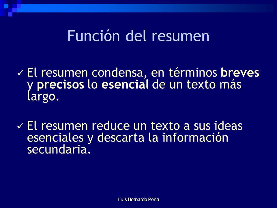 Función del resumen El resumen condensa, en términos breves y precisos lo esencial de un texto más largo.
