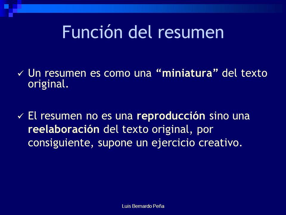 Luis Bernardo Peña Función del resumen Un resumen es como una miniatura del texto original.