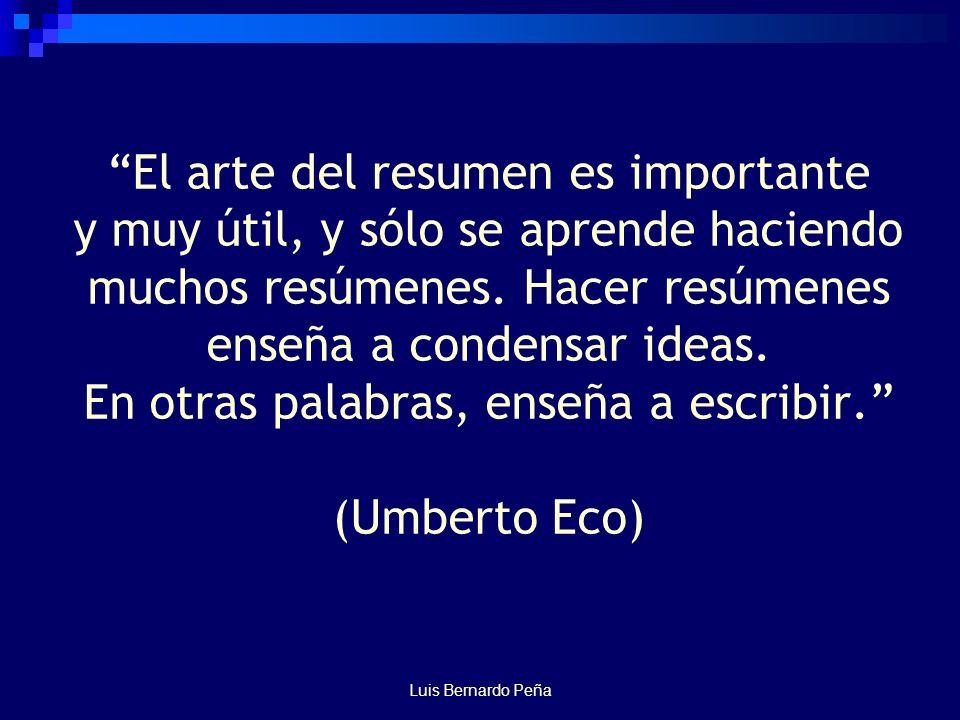 Luis Bernardo Peña El arte del resumen es importante y muy útil, y sólo se aprende haciendo muchos resúmenes.