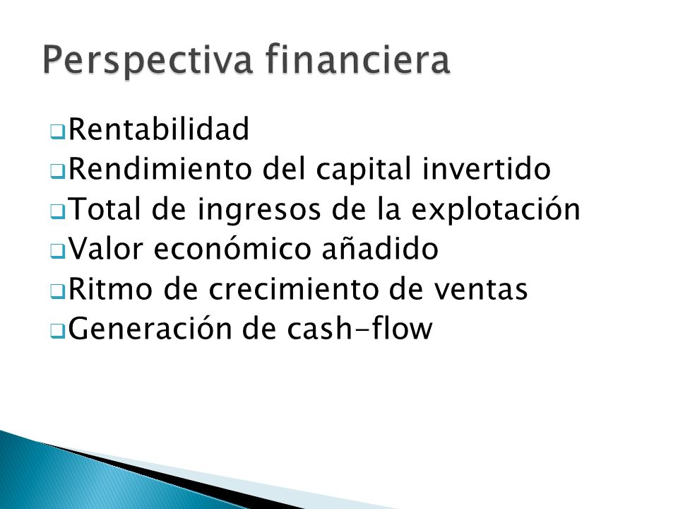  Rentabilidad  Rendimiento del capital invertido  Total de ingresos de la explotación  Valor económico añadido  Ritmo de crecimiento de ventas  Generación de cash-flow