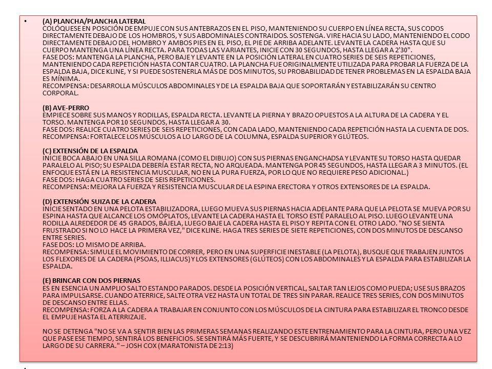 FUERZA DINÁMICA (F) CAMINA CON PESAS SOSTENIENDO UN PAR DE MODERADAS PESAS (ALREDEDOR DE 10 LIBRAS MÁS DE LAS QUE USA PARA LAS FLEXIONES DE BÍCEPS), DE PEQUEÑOS PASOS HACIA ADELANTE POR 10 SEGUNDOS Y HACIA ATRÁS POR OTROS 10 SEGUNDOS.