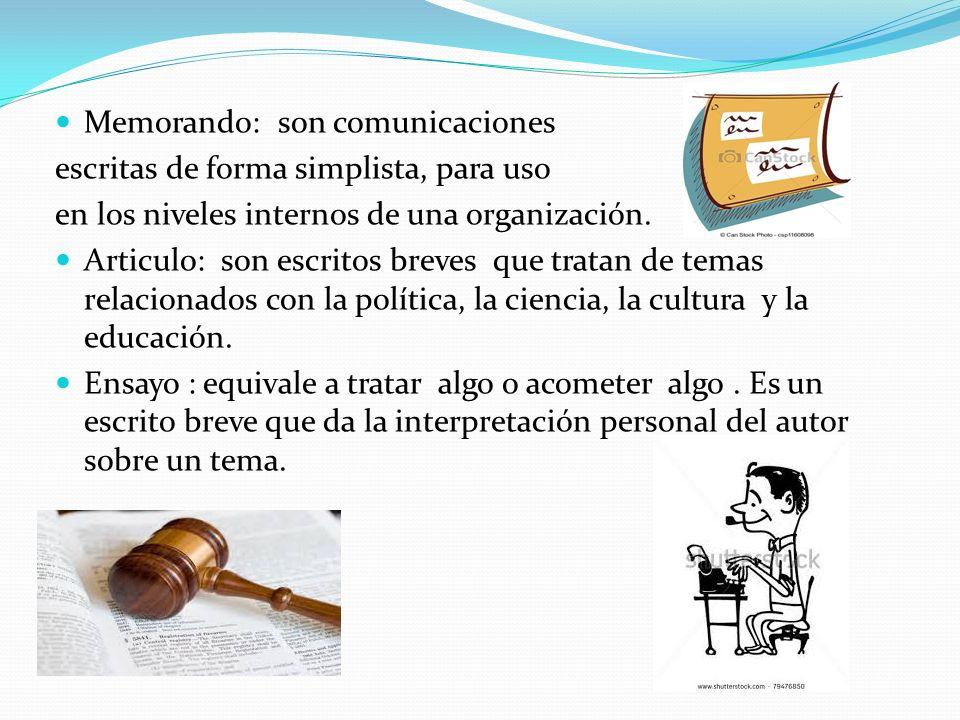 Memorando: son comunicaciones escritas de forma simplista, para uso en los niveles internos de una organización.