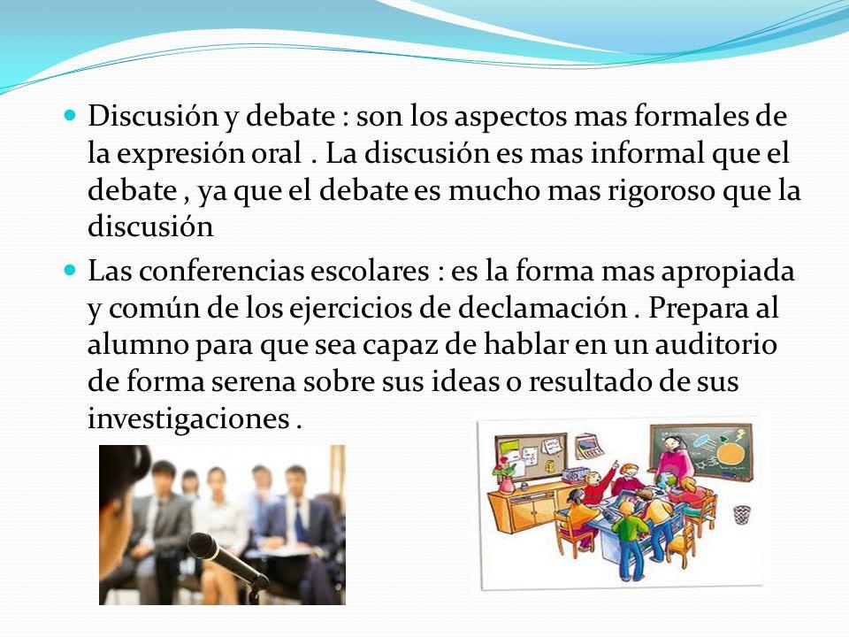 Discusión y debate : son los aspectos mas formales de la expresión oral.