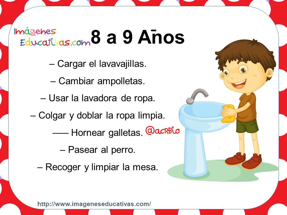 2 a 3 Años 8 a 9 Anos - – Cargar el lavavajillas. – Cambiar ampolletas.