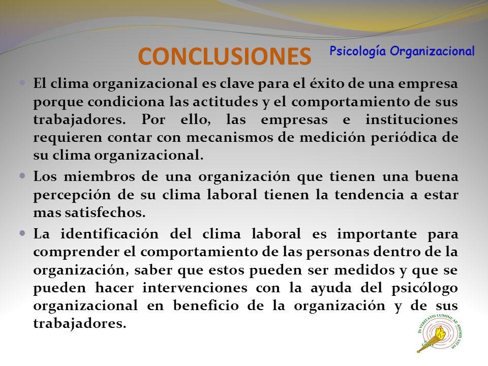 CONCLUSIONES El clima organizacional es clave para el éxito de una empresa porque condiciona las actitudes y el comportamiento de sus trabajadores.