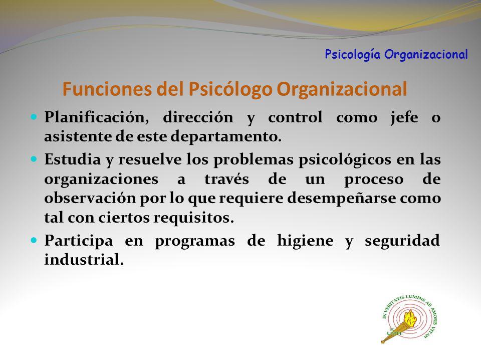 Funciones del Psicólogo Organizacional Planificación, dirección y control como jefe o asistente de este departamento.