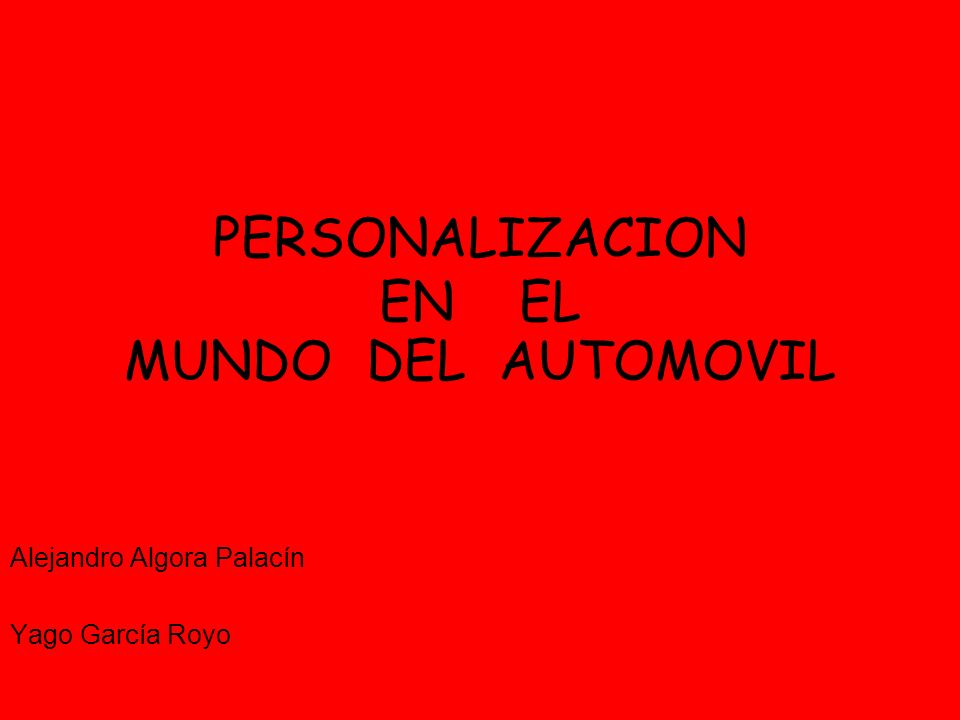 PERSONALIZACION EN EL MUNDO DEL AUTOMOVIL Alejandro Algora Palacín Yago García Royo