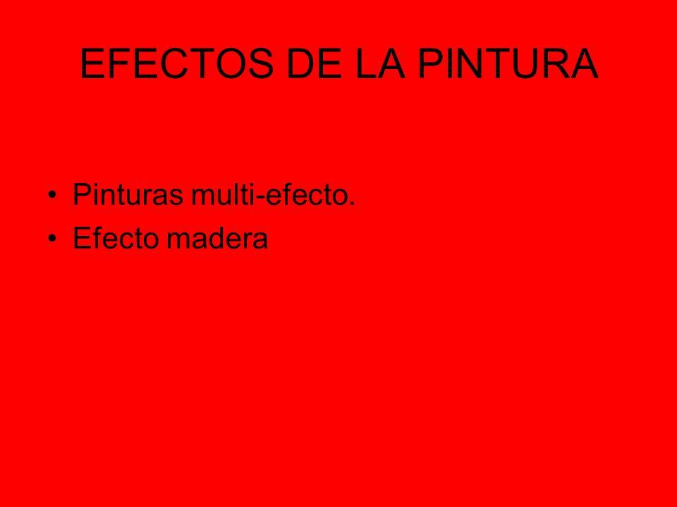 EFECTOS DE LA PINTURA Pinturas multi-efecto. Efecto madera