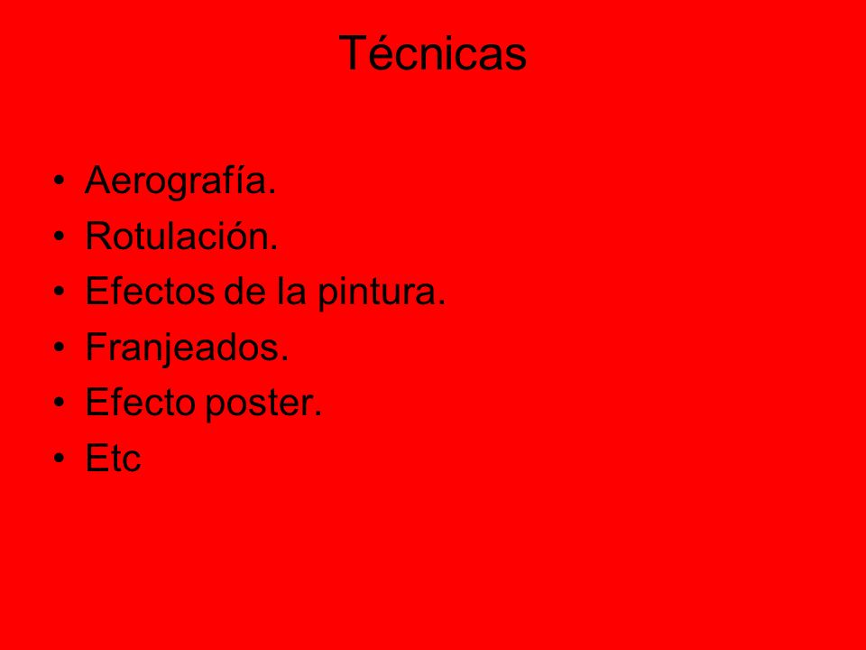 Técnicas Aerografía. Rotulación. Efectos de la pintura. Franjeados. Efecto poster. Etc