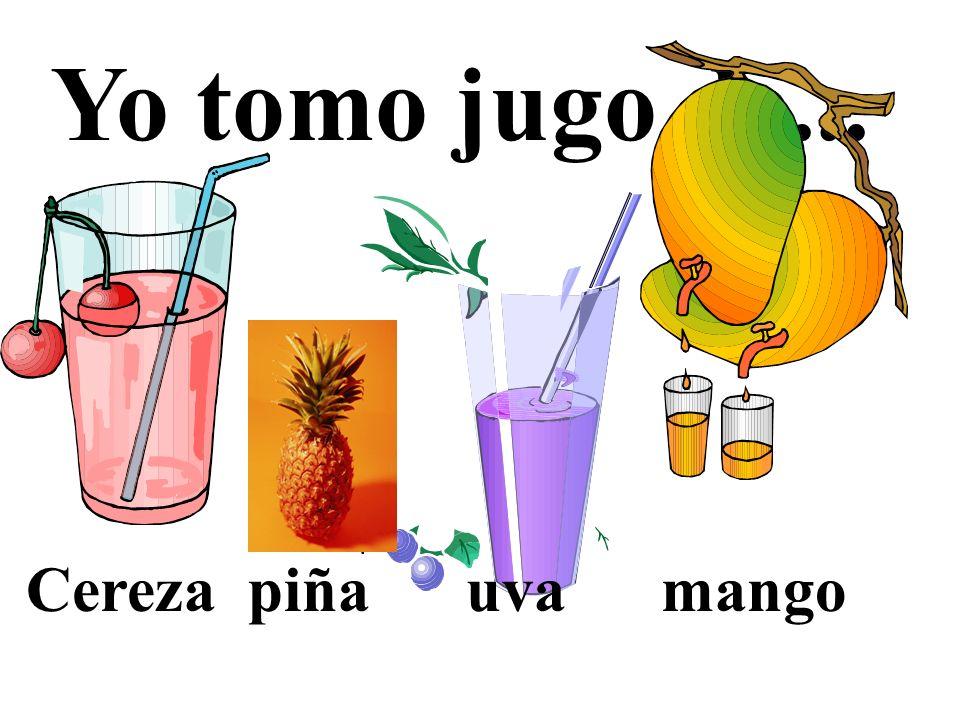 Yo tomo jugo de... Cereza piña uva mango