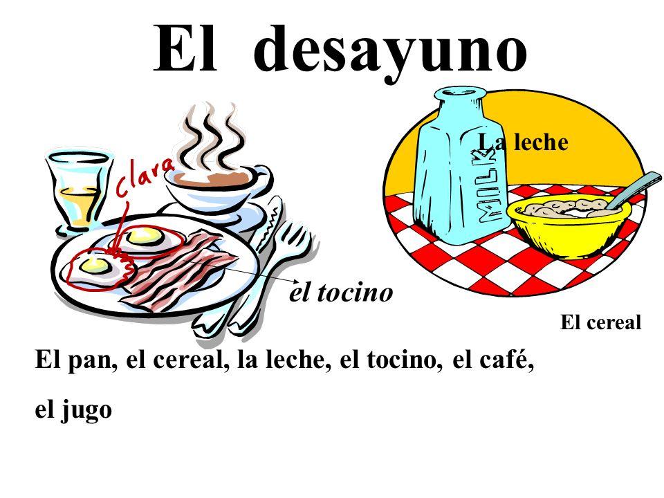 El desayuno El pan, el cereal, la leche, el tocino, el café, el jugo La leche el tocino El cereal