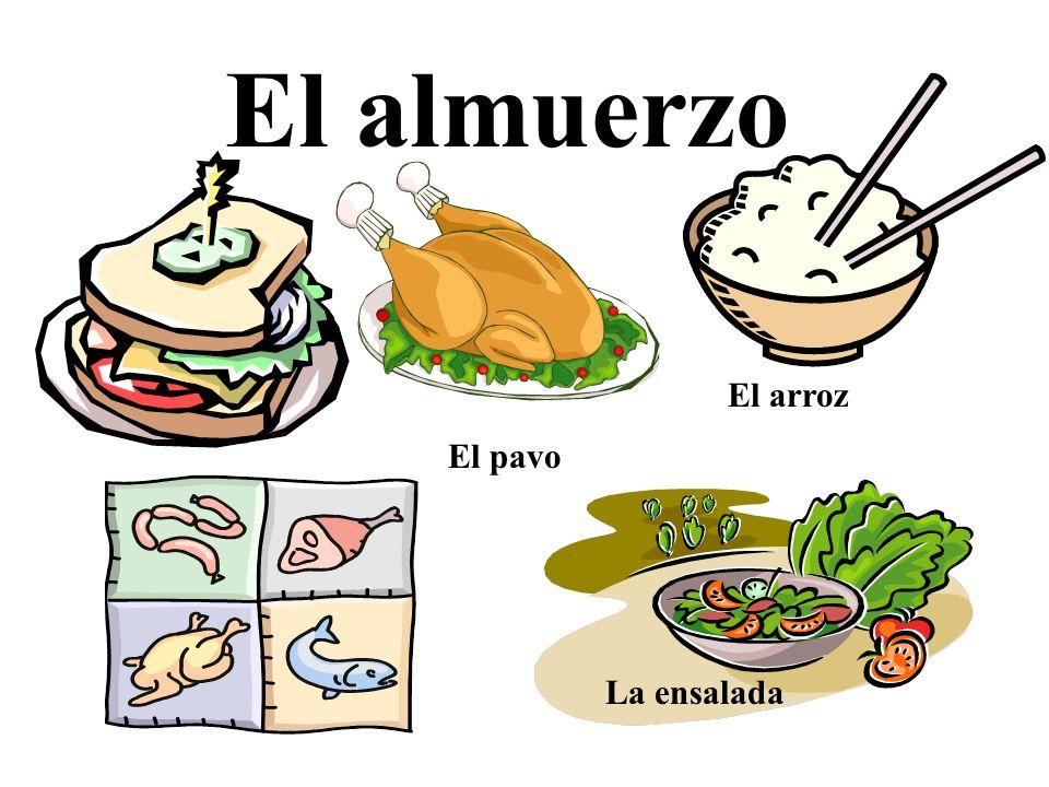 El almuerzo El arroz El pavo La ensalada