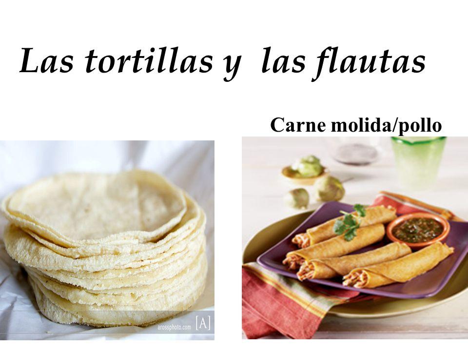 Las tortillas y las flautas Carne molida/pollo
