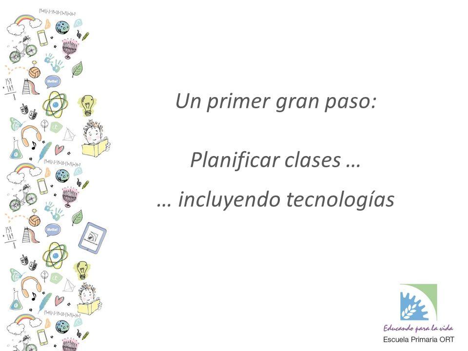 Un primer gran paso: Planificar clases … … incluyendo tecnologías