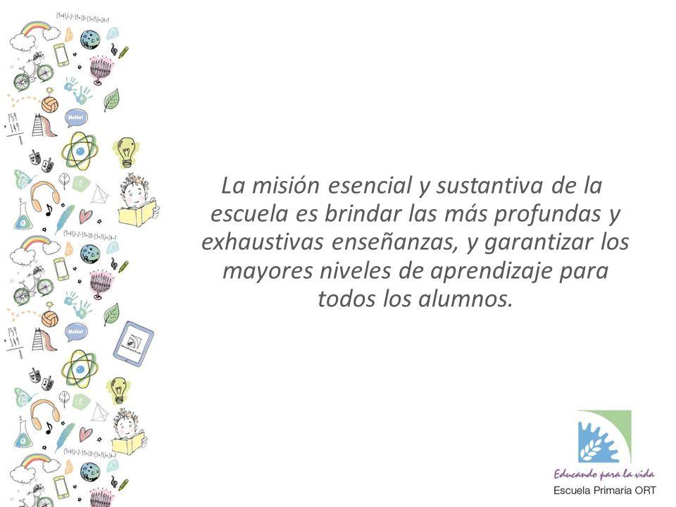 La misión esencial y sustantiva de la escuela es brindar las más profundas y exhaustivas enseñanzas, y garantizar los mayores niveles de aprendizaje para todos los alumnos.