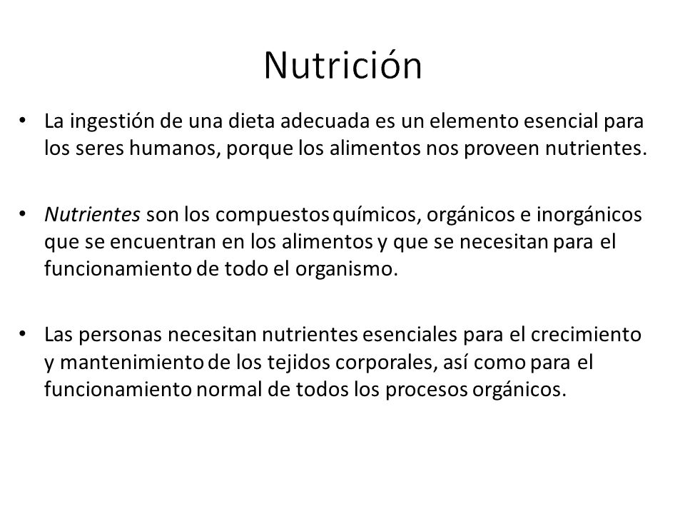 La ingestión de una dieta adecuada es un elemento esencial para los seres humanos, porque los alimentos nos proveen nutrientes.