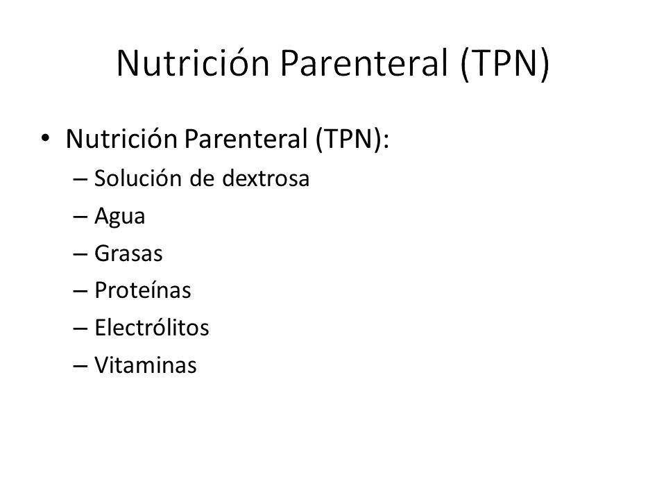 Nutrición Parenteral (TPN): – Solución de dextrosa – Agua – Grasas – Proteínas – Electrólitos – Vitaminas