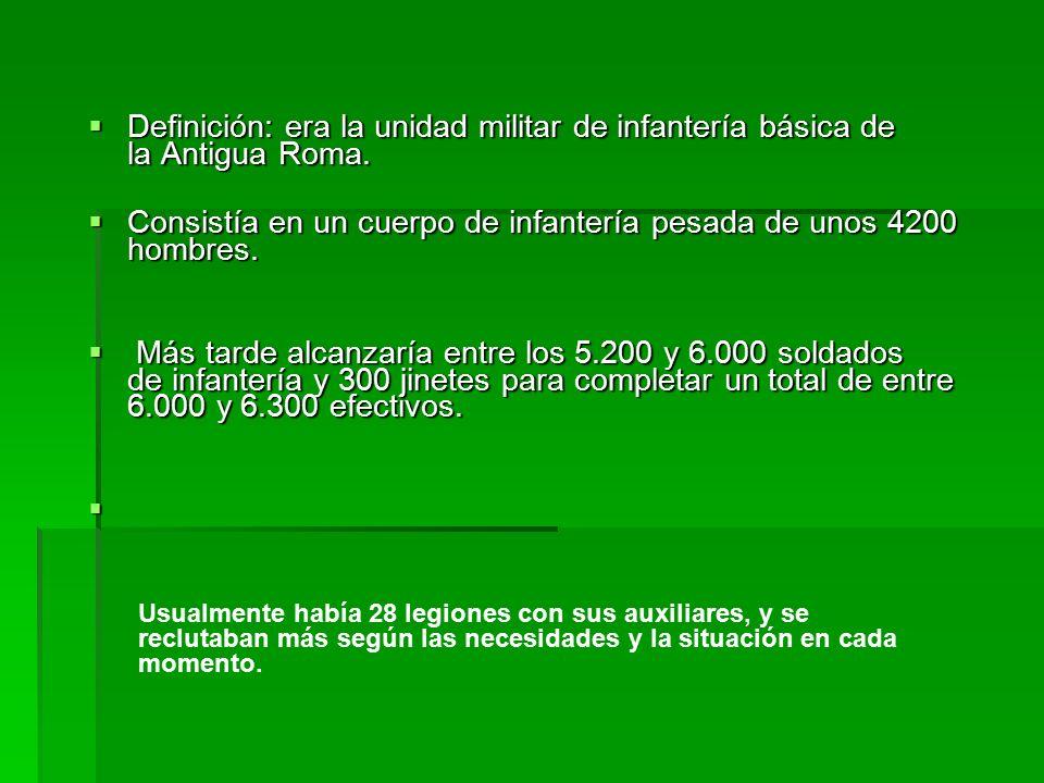  Definición: era la unidad militar de infantería básica de la Antigua Roma.