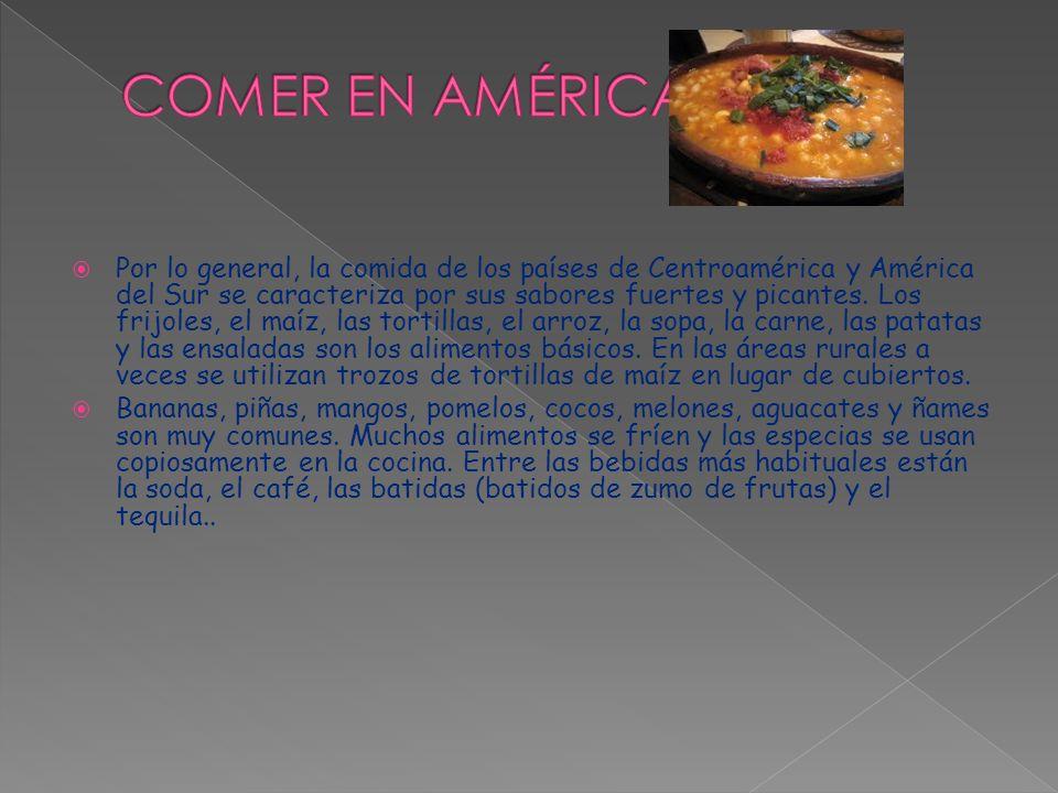  Por lo general, la comida de los países de Centroamérica y América del Sur se caracteriza por sus sabores fuertes y picantes.