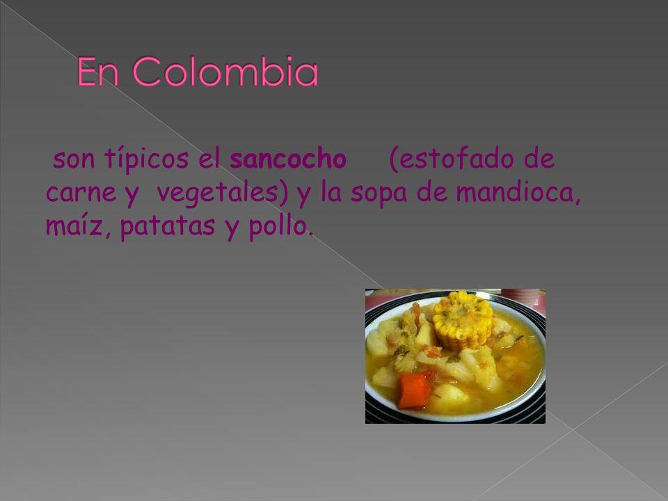 son típicos el sancocho (estofado de carne y vegetales) y la sopa de mandioca, maíz, patatas y pollo.