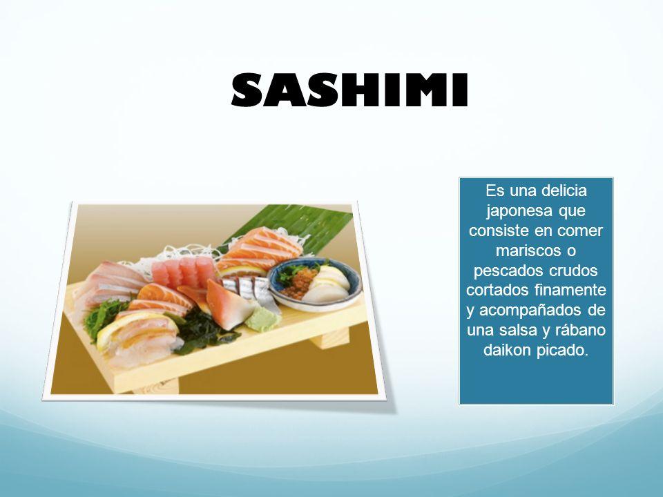 Es una delicia japonesa que consiste en comer mariscos o pescados crudos cortados finamente y acompañados de una salsa y rábano daikon picado.