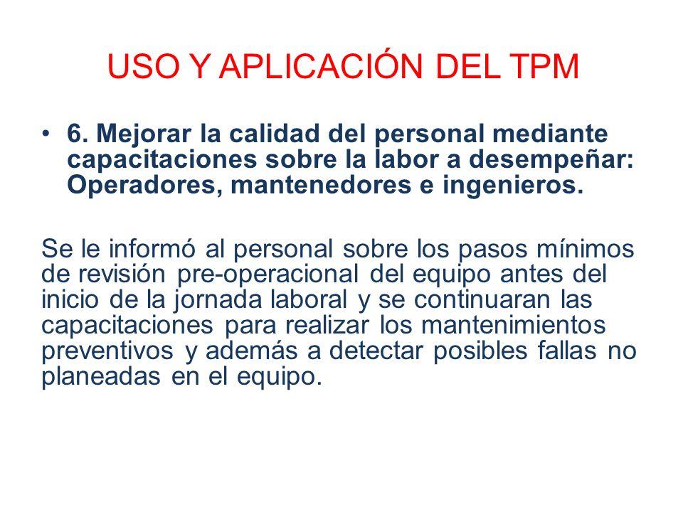 USO Y APLICACIÓN DEL TPM 6. Mejorar la calidad del personal mediante capacitaciones sobre la labor a desempeñar: Operadores, mantenedores e ingenieros