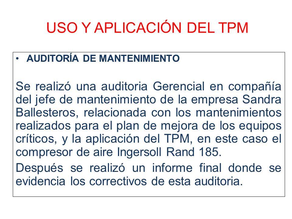 USO Y APLICACIÓN DEL TPM AUDITORÍA DE MANTENIMIENTO Se realizó una auditoria Gerencial en compañía del jefe de mantenimiento de la empresa Sandra Ball