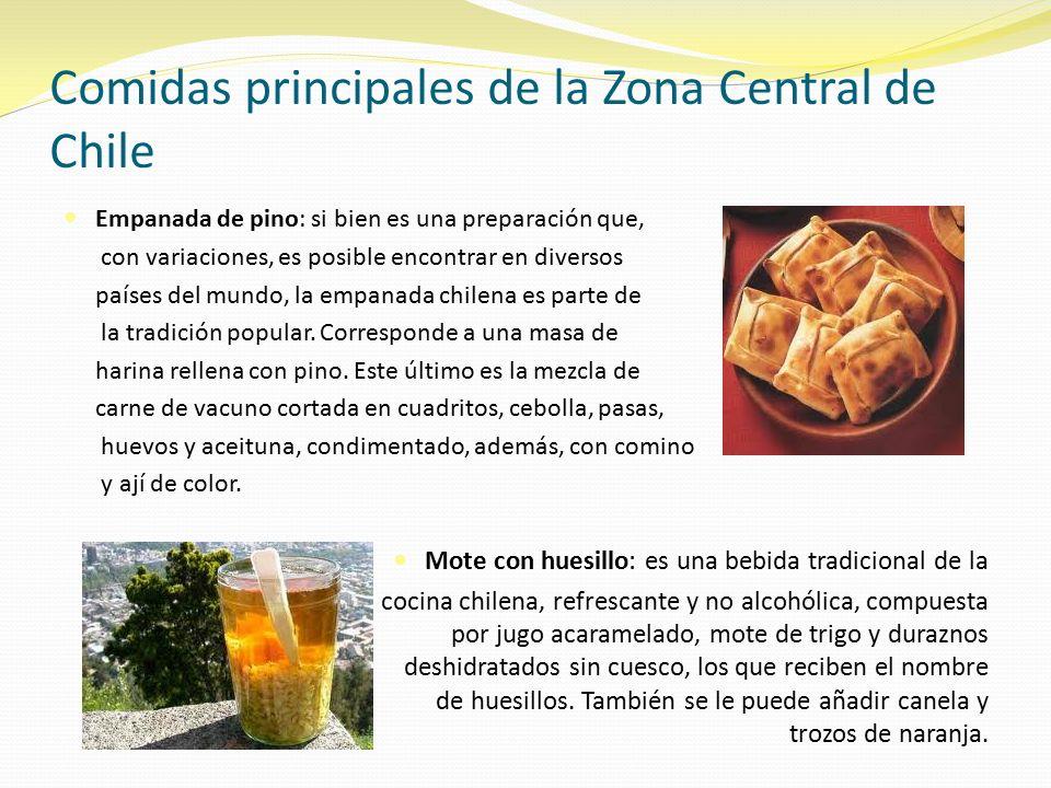 Comidas principales de la Zona Central de Chile Empanada de pino: si bien es una preparación que, con variaciones, es posible encontrar en diversos países del mundo, la empanada chilena es parte de la tradición popular.