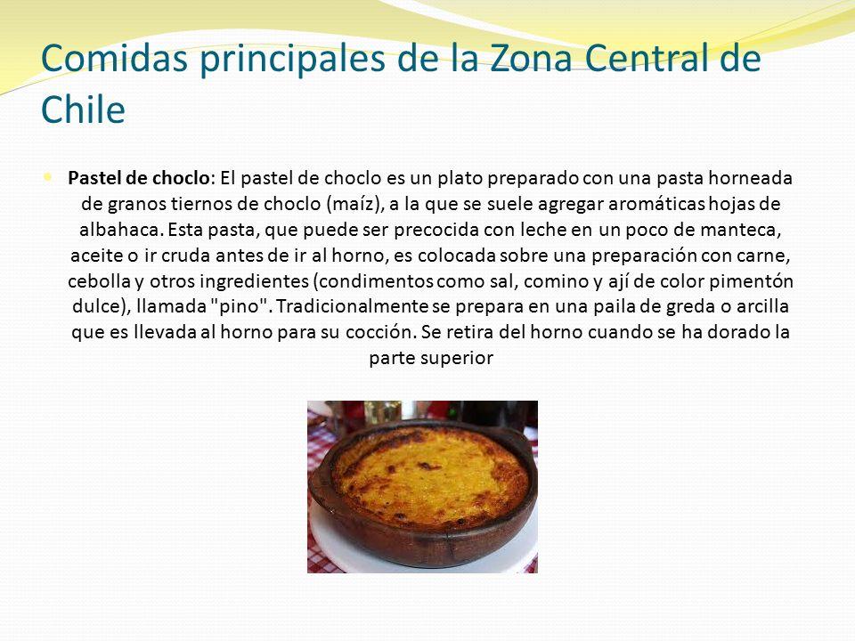 Comidas principales de la Zona Central de Chile Pastel de choclo: El pastel de choclo es un plato preparado con una pasta horneada de granos tiernos de choclo (maíz), a la que se suele agregar aromáticas hojas de albahaca.