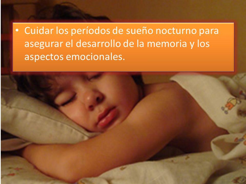 Cuidar los períodos de sueño nocturno para asegurar el desarrollo de la memoria y los aspectos emocionales.