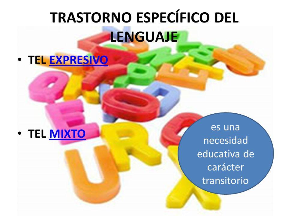TRASTORNO ESPECÍFICO DEL LENGUAJE TEL EXPRESIVOEXPRESIVO TEL MIXTOMIXTO es una necesidad educativa de carácter transitorio