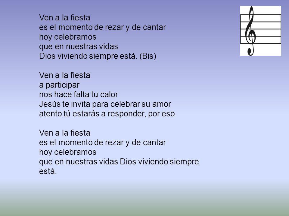 Ven a la fiesta es el momento de rezar y de cantar hoy celebramos que en nuestras vidas Dios viviendo siempre está.