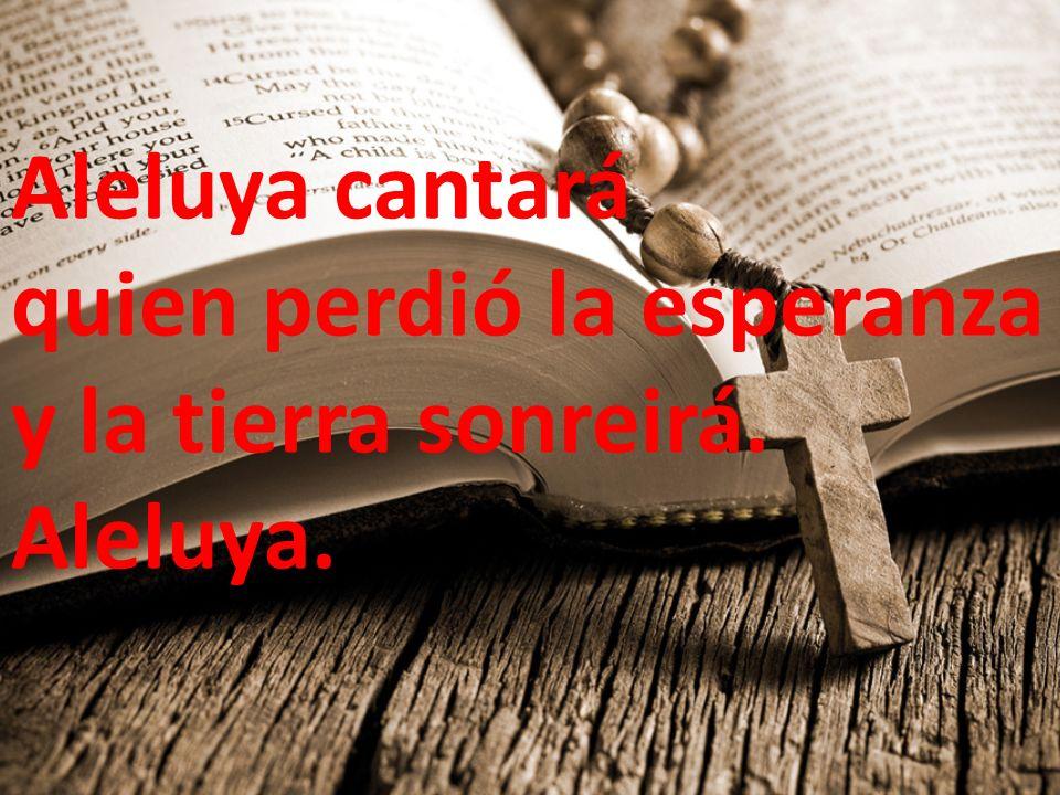 nº 36 Aleluya cantará quien perdió la esperanza y la tierra sonreirá. Aleluya.