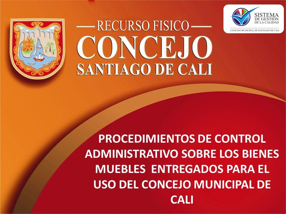 PROCEDIMIENTOS DE CONTROL ADMINISTRATIVO SOBRE LOS BIENES MUEBLES ENTREGADOS PARA EL USO DEL CONCEJO MUNICIPAL DE CALI